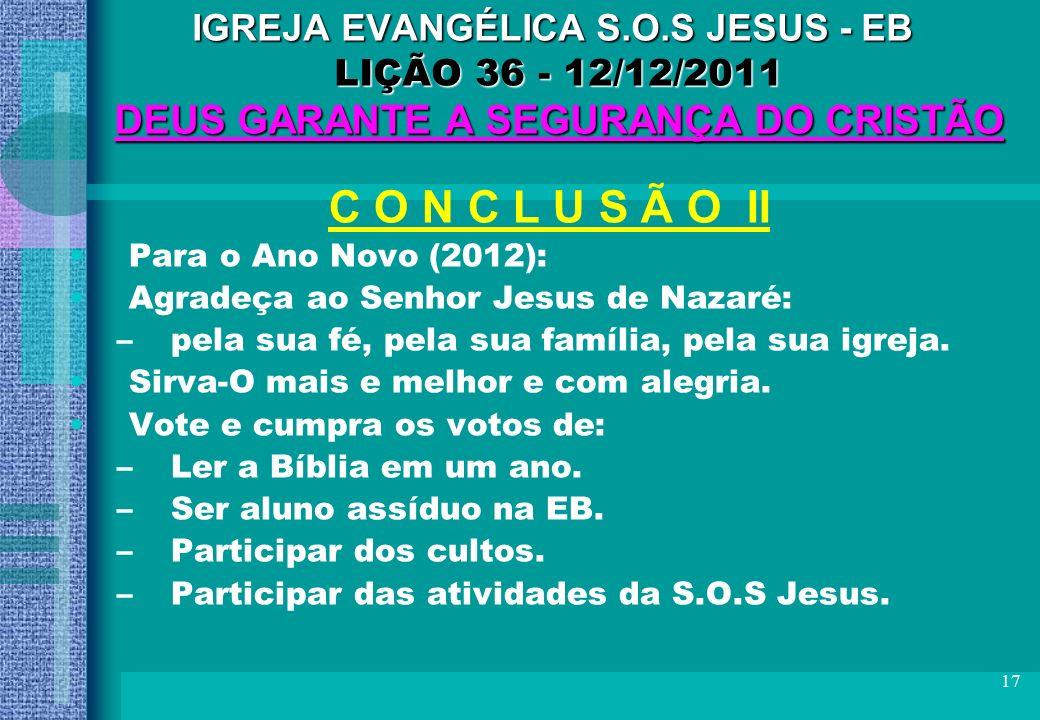 17 IGREJA EVANGÉLICA S.O.S JESUS - EB LIÇÃO 36 - 12/12/2011 DEUS GARANTE A SEGURANÇA DO CRISTÃO C O N C L U S Ã O II Para o Ano Novo (2012): Agradeça