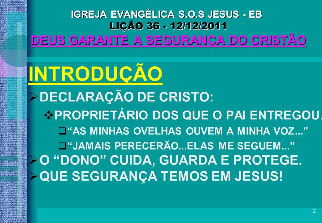 3 IGREJA EVANGÉLICA S.O.S JESUS - EB LIÇÃO 36 - 12/12/2011 DEUS GARANTE A SEGURANÇA DO CRISTÃO 1.