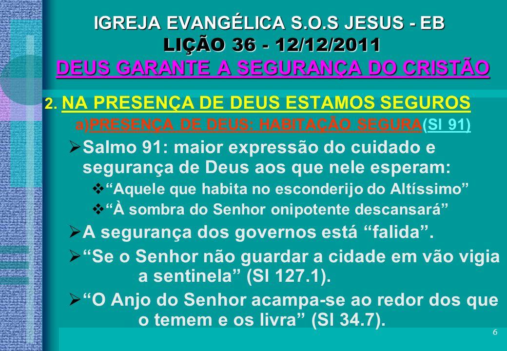 17 IGREJA EVANGÉLICA S.O.S JESUS - EB LIÇÃO 36 - 12/12/2011 DEUS GARANTE A SEGURANÇA DO CRISTÃO C O N C L U S Ã O II Para o Ano Novo (2012): Agradeça ao Senhor Jesus de Nazaré: –pela sua fé, pela sua família, pela sua igreja.