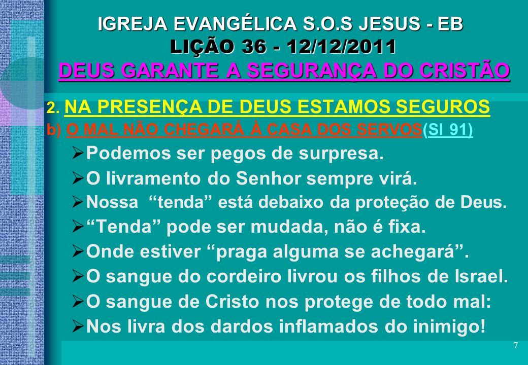 8 IGREJA EVANGÉLICA S.O.S JESUS - EB LIÇÃO 36 - 12/12/2011 DEUS GARANTE A SEGURANÇA DO CRISTÃO 2.