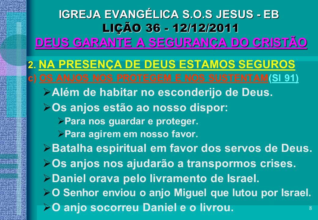 8 IGREJA EVANGÉLICA S.O.S JESUS - EB LIÇÃO 36 - 12/12/2011 DEUS GARANTE A SEGURANÇA DO CRISTÃO 2. NA PRESENÇA DE DEUS ESTAMOS SEGUROS c) OS ANJOS NOS