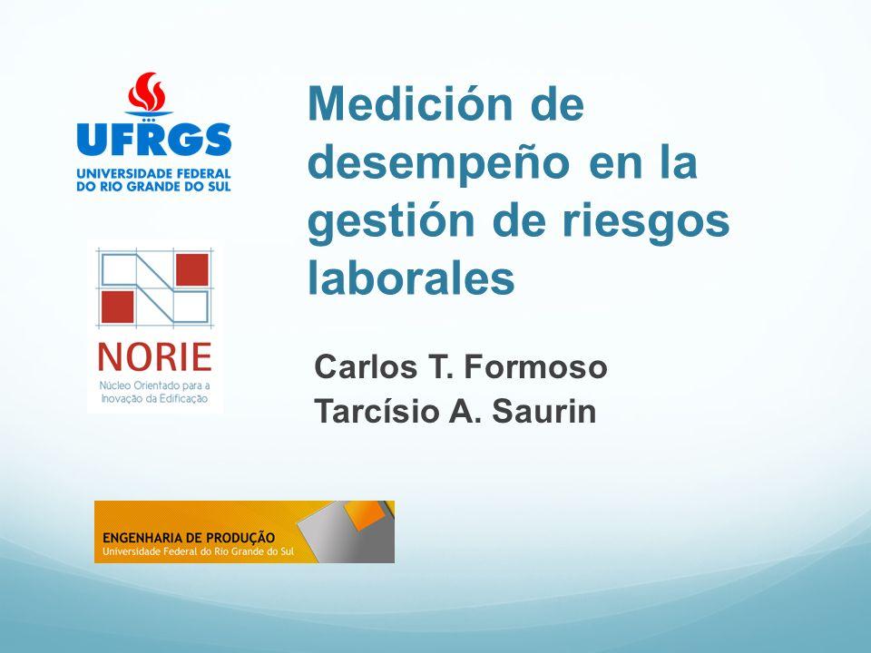 Medición de desempeño en la gestión de riesgos laborales Carlos T. Formoso Tarcísio A. Saurin