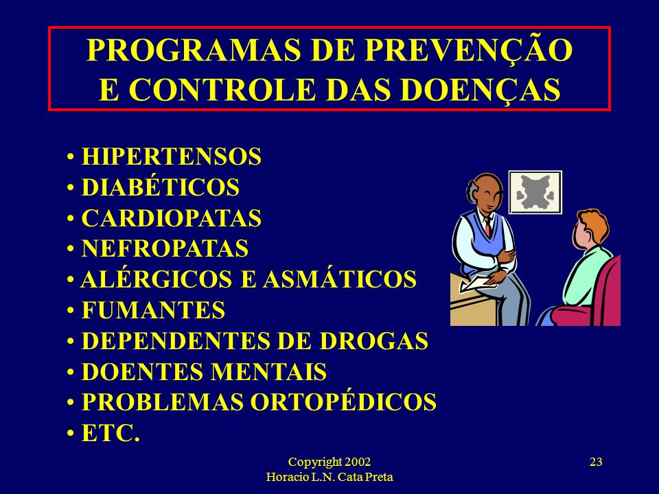 Copyright 2002 Horacio L.N. Cata Preta 22 PROGRAMA DE CONTROLE E PREVENÇÃO PARA GRUPOS DE 3ª IDADE CONTROLE DE CRÔNICOS PROGRAMAS DE EXERCÍCIOS VACINA