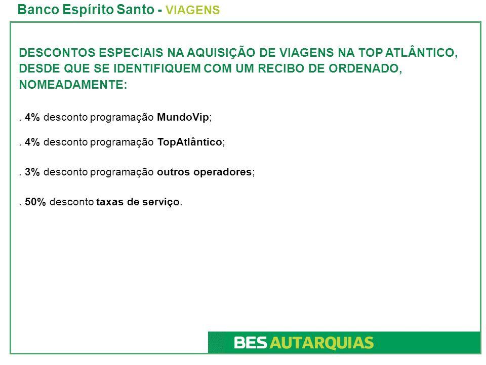Banco Espírito Santo - VIAGENS DESCONTOS ESPECIAIS NA AQUISIÇÃO DE VIAGENS NA TOP ATLÂNTICO, DESDE QUE SE IDENTIFIQUEM COM UM RECIBO DE ORDENADO, NOMEADAMENTE:.