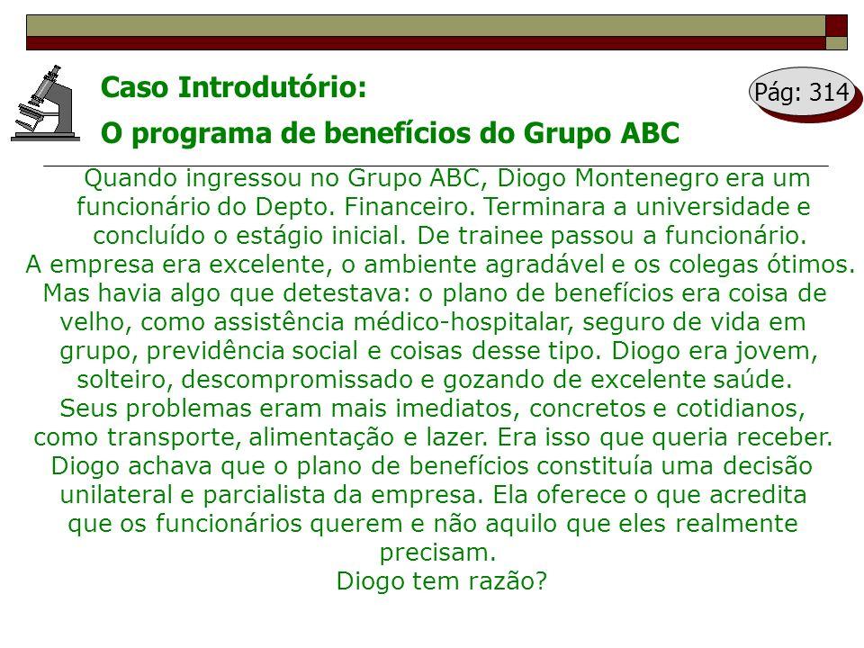 Caso Introdutório: O programa de benefícios do Grupo ABC Quando ingressou no Grupo ABC, Diogo Montenegro era um funcionário do Depto. Financeiro. Term