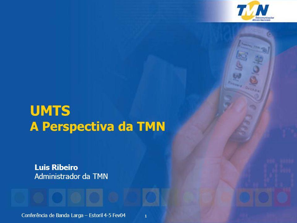 1 Conferência de Banda Larga – Estoril 4-5 Fev04 UMTS A Perspectiva da TMN Luis Ribeiro Administrador da TMN