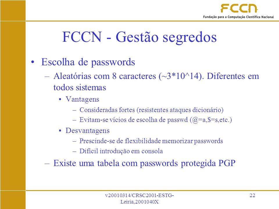 v20010314/CRSC2001-ESTG- Leiria,2001040X 22 FCCN - Gestão segredos Escolha de passwords –Aleatórias com 8 caracteres (~3*10^14).