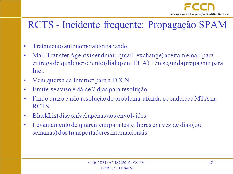 v20010314/CRSC2001-ESTG- Leiria,2001040X 28 RCTS - Incidente frequente: Propagação SPAM Tratamento autónomo/automatizado Mail Transfer Agents (sendmail, qmail, exchange) aceitam email para entrega de qualquer cliente (dialup em EUA).