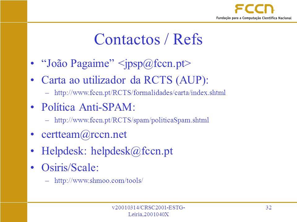 v20010314/CRSC2001-ESTG- Leiria,2001040X 32 Contactos / Refs João Pagaime Carta ao utilizador da RCTS (AUP): –http://www.fccn.pt/RCTS/formalidades/carta/index.shtml Política Anti-SPAM: –http://www.fccn.pt/RCTS/spam/politicaSpam.shtml certteam@rccn.net Helpdesk: helpdesk@fccn.pt Osiris/Scale: –http://www.shmoo.com/tools/
