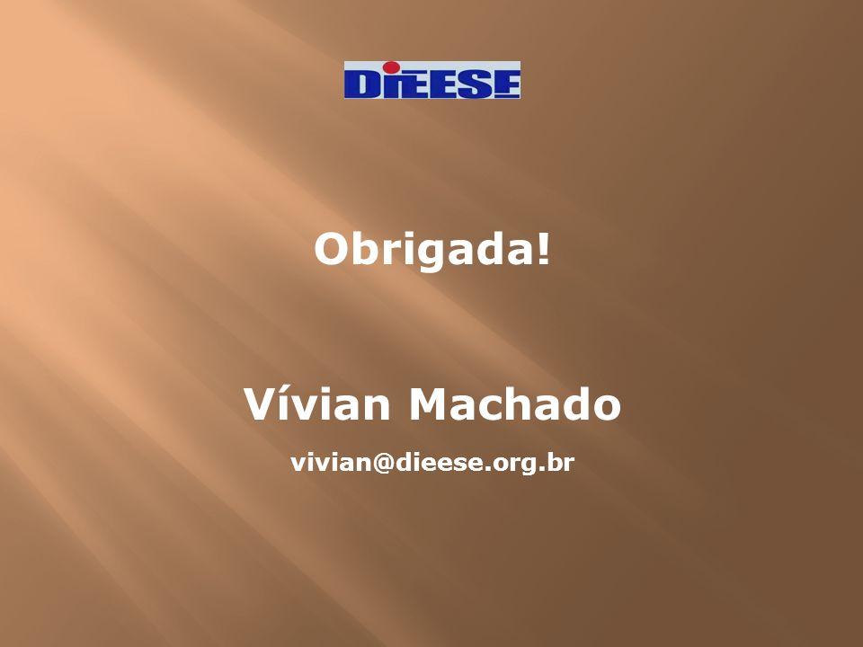 Obrigada! Vívian Machado vivian@dieese.org.br