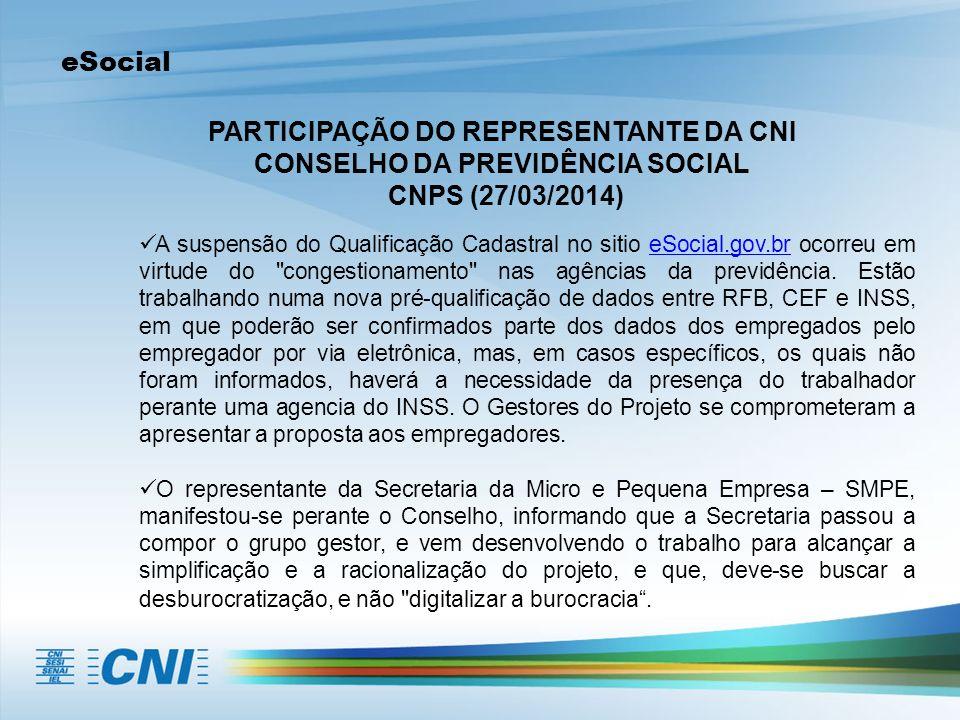 eSocial PARTICIPAÇÃO DO REPRESENTANTE DA CNI CONSELHO DA PREVIDÊNCIA SOCIAL CNPS (27/03/2014) A suspensão do Qualificação Cadastral no sitio eSocial.g