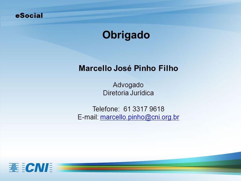 eSocial Obrigado Marcello José Pinho Filho Advogado Diretoria Jurídica Telefone: 61 3317 9618 E-mail: marcello.pinho@cni.org.brmarcello.pinho@cni.org.