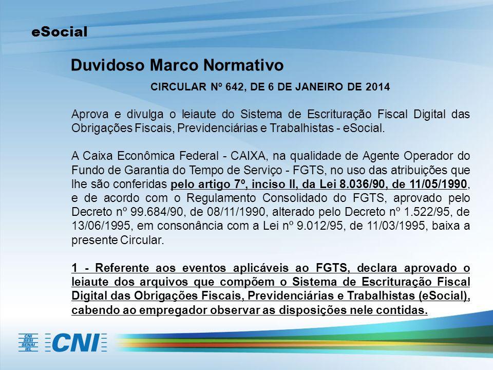 eSocial Duvidoso Marco Normativo CIRCULAR Nº 642, DE 6 DE JANEIRO DE 2014 Aprova e divulga o leiaute do Sistema de Escrituração Fiscal Digital das Obr