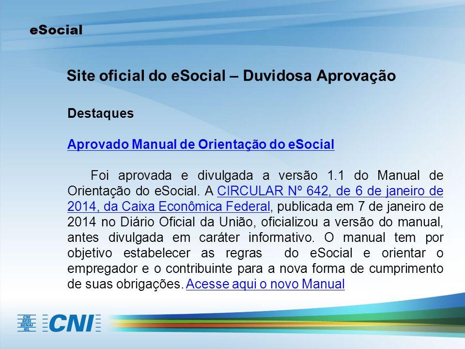 eSocial Site oficial do eSocial – Duvidosa Aprovação Destaques Aprovado Manual de Orientação do eSocial Foi aprovada e divulgada a versão 1.1 do Manual de Orientação do eSocial.
