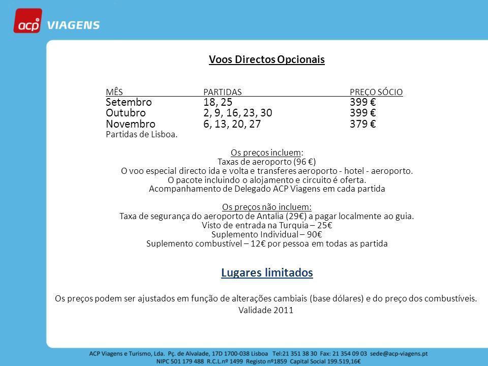 Voos Directos Opcionais MÊSPARTIDASPREÇO SÓCIO Setembro 18, 25399 Outubro 2, 9, 16, 23, 30399 Novembro 6, 13, 20, 27379 Partidas de Lisboa.