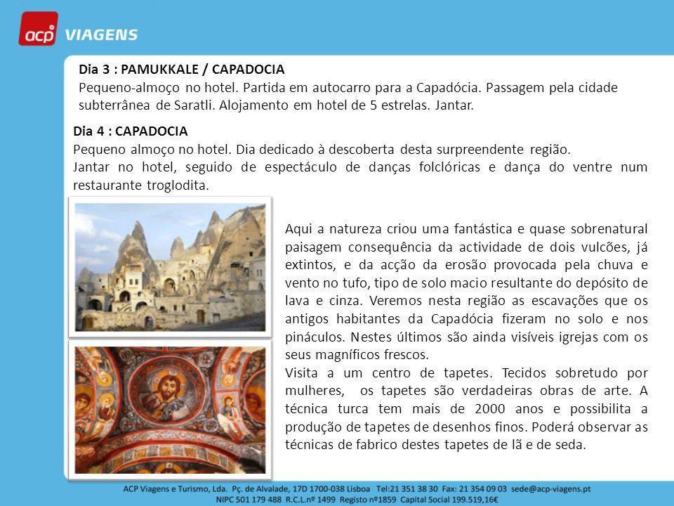 Dia 4 : CAPADOCIA Pequeno almoço no hotel. Dia dedicado à descoberta desta surpreendente região. Jantar no hotel, seguido de espectáculo de danças fol