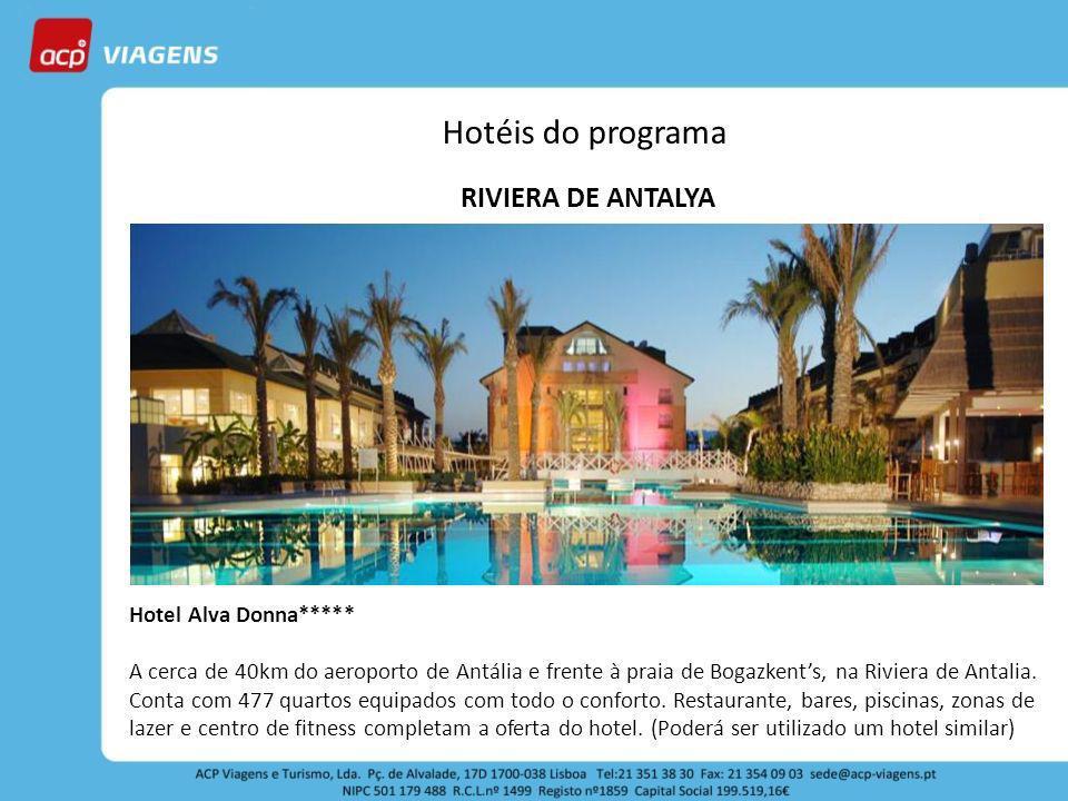 Hotéis do programa RIVIERA DE ANTALYA Hotel Alva Donna***** A cerca de 40km do aeroporto de Antália e frente à praia de Bogazkents, na Riviera de Antalia.