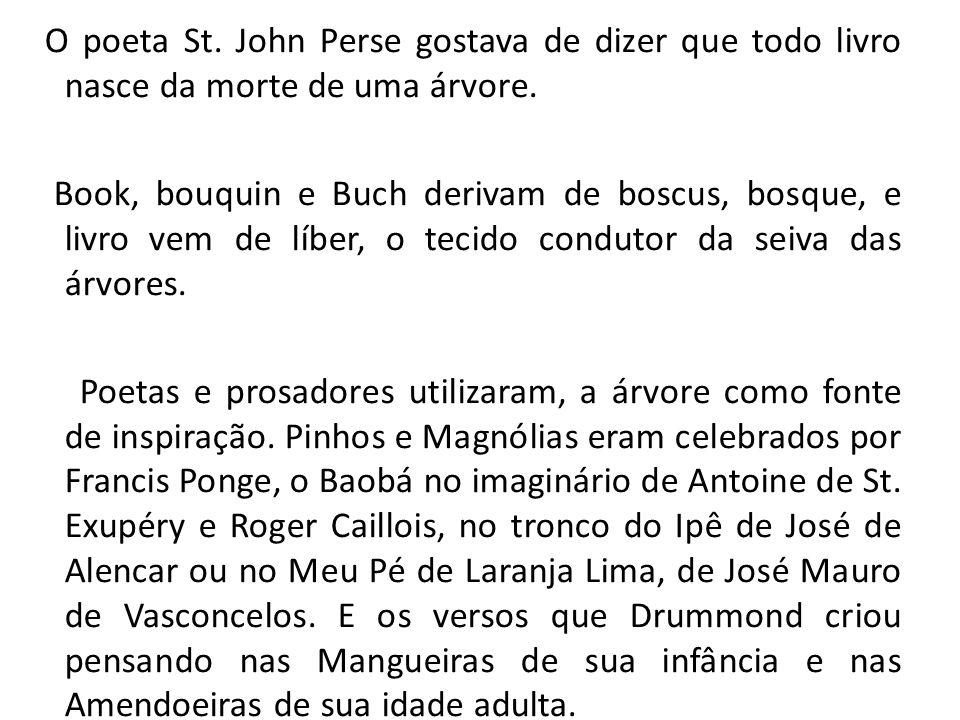 O poeta St. John Perse gostava de dizer que todo livro nasce da morte de uma árvore. Book, bouquin e Buch derivam de boscus, bosque, e livro vem de lí