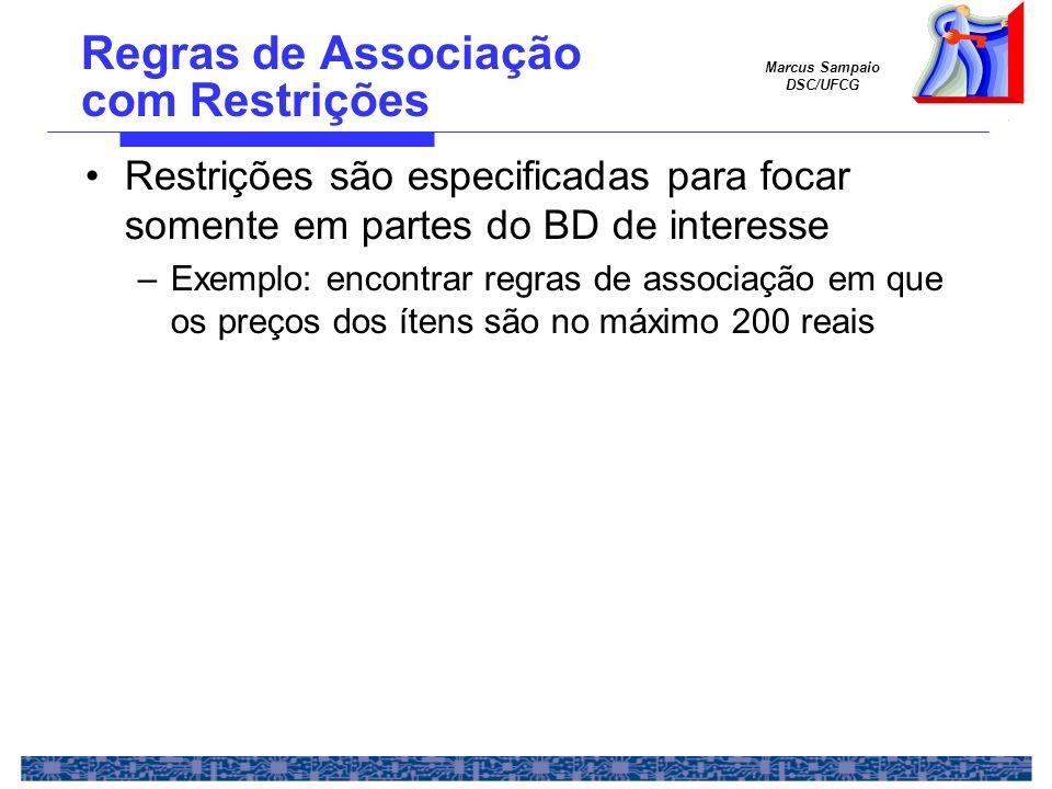 Marcus Sampaio DSC/UFCG Regras de Associação com Restrições Restrições são especificadas para focar somente em partes do BD de interesse –Exemplo: enc