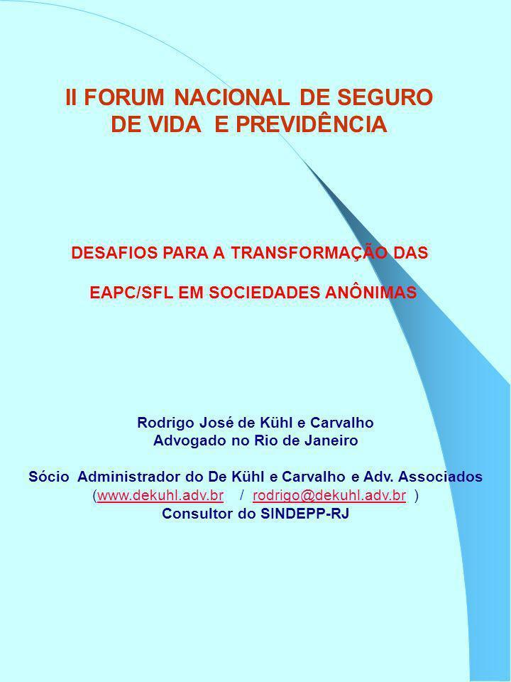 II FORUM NACIONAL DE SEGURO DE VIDA E PREVIDÊNCIA Rodrigo José de Kühl e Carvalho Advogado no Rio de Janeiro Sócio Administrador do De Kühl e Carvalho