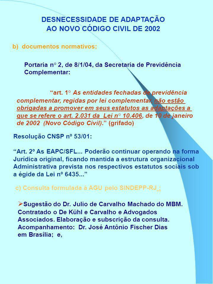 DESNECESSIDADE DE ADAPTAÇÃO AO NOVO CÓDIGO CIVIL DE 2002 b) documentos normativos; Portaria n° 2, de 8/1/04, da Secretaria de Previdência Complementar