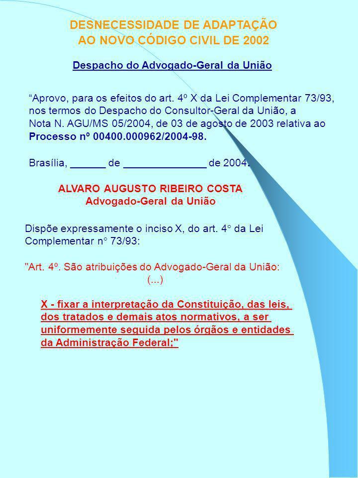 DESNECESSIDADE DE ADAPTAÇÃO AO NOVO CÓDIGO CIVIL DE 2002 Aprovo, para os efeitos do art. 4º X da Lei Complementar 73/93, nos termos do Despacho do Con