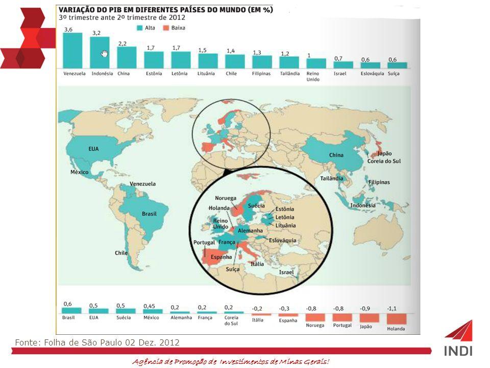 Agência de Promoção de Investimentos de Minas Gerais! Fonte: Folha de São Paulo 02 Dez. 2012