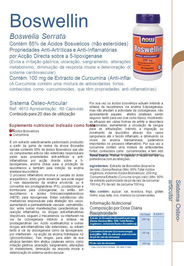 Boswellin Boswelia Serrata Contém 65% de Ácidos Boswelicos (não esteróides) Propriedades Anti-Artríticas e Anti-Inflamatórias por Acção Directa sobre