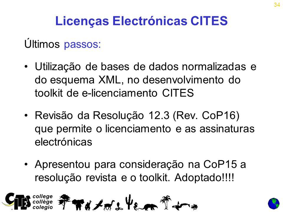 34 Licenças Electrónicas CITES Últimos passos: Utilização de bases de dados normalizadas e do esquema XML, no desenvolvimento do toolkit de e-licenciamento CITES Revisão da Resolução 12.3 (Rev.
