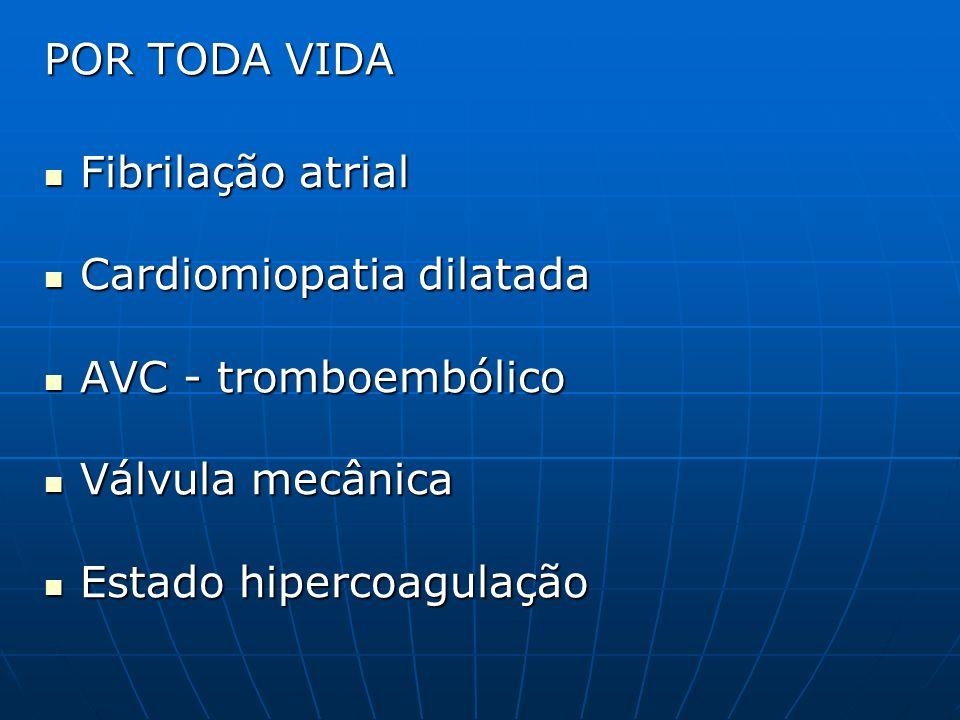 POR TODA VIDA Fibrilação atrial Fibrilação atrial Cardiomiopatia dilatada Cardiomiopatia dilatada AVC - tromboembólico AVC - tromboembólico Válvula me