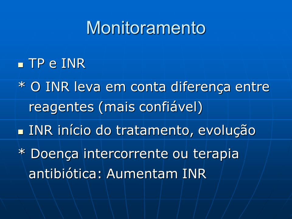 Monitoramento TP e INR TP e INR * O INR leva em conta diferença entre reagentes (mais confiável) INR início do tratamento, evolução INR início do trat