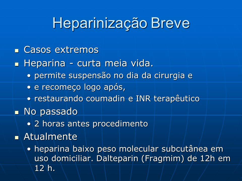 Heparinização Breve Casos extremos Casos extremos Heparina - curta meia vida. Heparina - curta meia vida. permite suspensão no dia da cirurgia epermit
