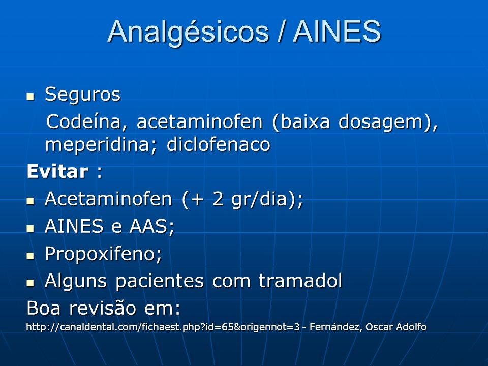 Analgésicos / AINES Seguros Seguros Codeína, acetaminofen (baixa dosagem), meperidina; diclofenaco Codeína, acetaminofen (baixa dosagem), meperidina;