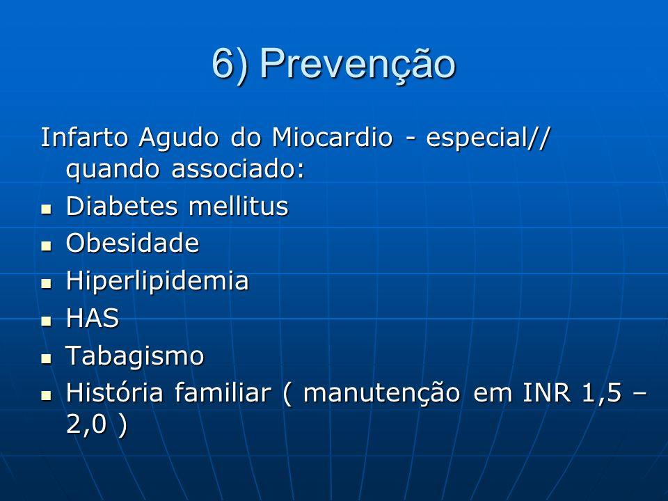 6) Prevenção Infarto Agudo do Miocardio - especial// quando associado: Diabetes mellitus Diabetes mellitus Obesidade Obesidade Hiperlipidemia Hiperlip