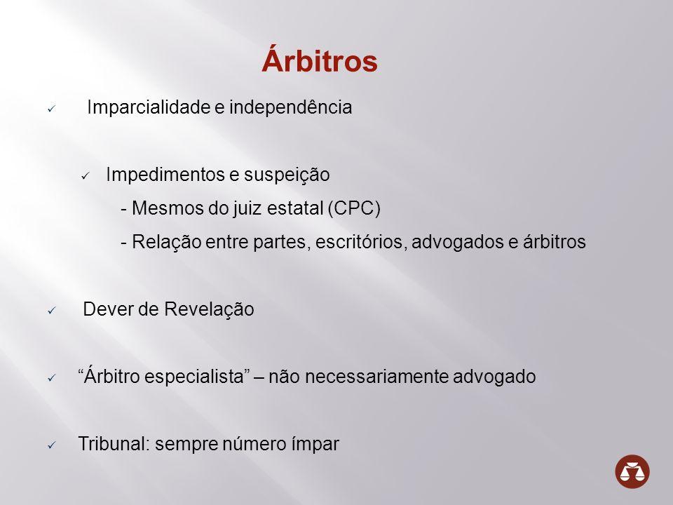 Árbitros Imparcialidade e independência Impedimentos e suspeição - Mesmos do juiz estatal (CPC) - Relação entre partes, escritórios, advogados e árbit