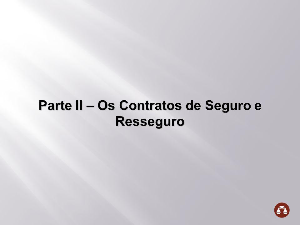 Parte II – Os Contratos de Seguro e Resseguro Parte II – Os Contratos de Seguro e Resseguro