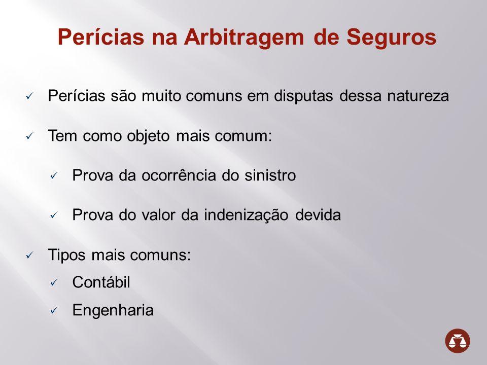 Perícias na Arbitragem de Seguros Perícias são muito comuns em disputas dessa natureza Tem como objeto mais comum: Prova da ocorrência do sinistro Pro