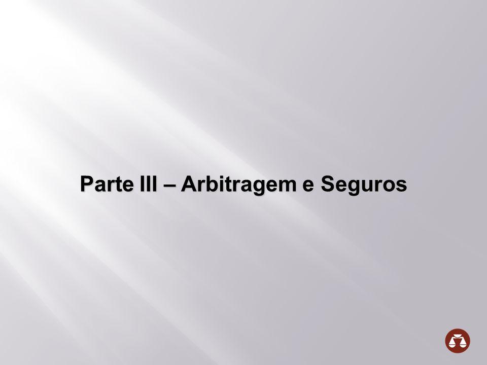 Parte III – Arbitragem e Seguros Parte III – Arbitragem e Seguros