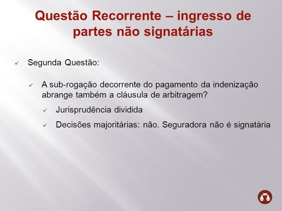Questão Recorrente – ingresso de partes não signatárias Segunda Questão: A sub-rogação decorrente do pagamento da indenização abrange também a cláusul