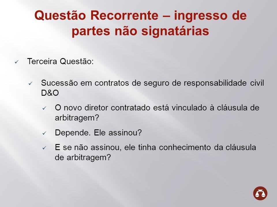 Questão Recorrente – ingresso de partes não signatárias Terceira Questão: Sucessão em contratos de seguro de responsabilidade civil D&O O novo diretor