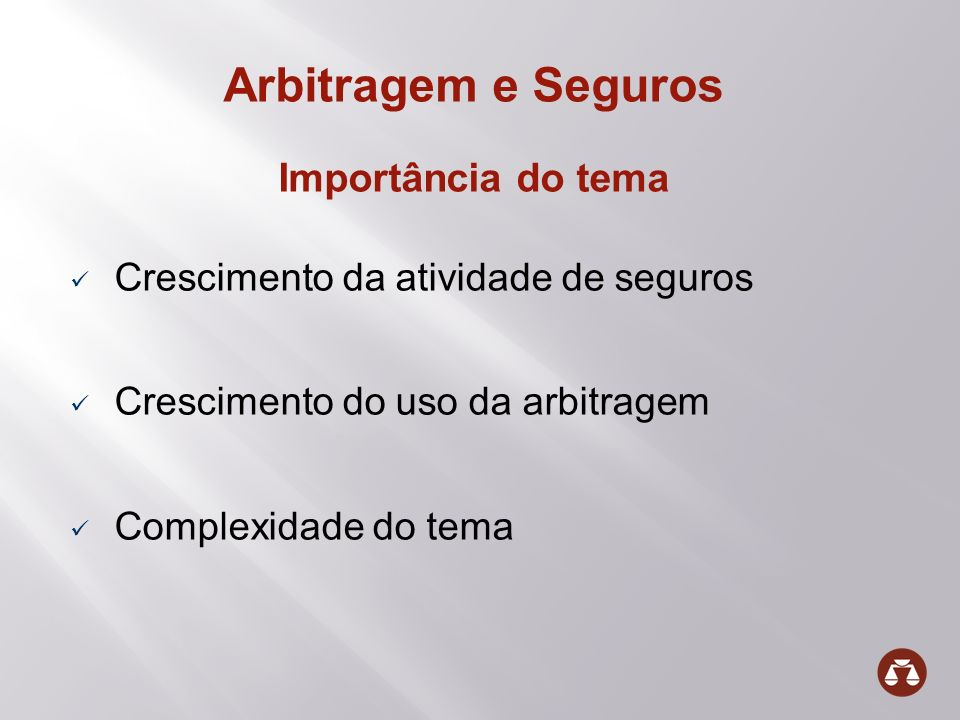 Estrutura da Apresentação Breve introdução sobre Arbitragem Os Contratos de Seguro e Resseguro Arbitragem e Seguros
