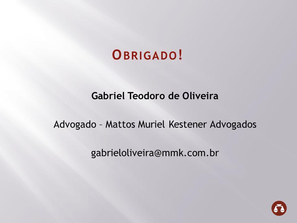 O BRIGADO ! Gabriel Teodoro de Oliveira Advogado – Mattos Muriel Kestener Advogados gabrieloliveira@mmk.com.br