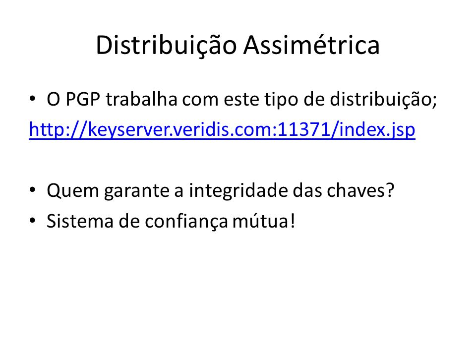 O PGP trabalha com este tipo de distribuição; http://keyserver.veridis.com:11371/index.jsp Quem garante a integridade das chaves.