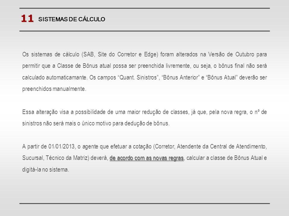 11 SISTEMAS DE CÁLCULO Os sistemas de cálculo (SAB, Site do Corretor e Edge) foram alterados na Versão de Outubro para permitir que a Classe de Bônus