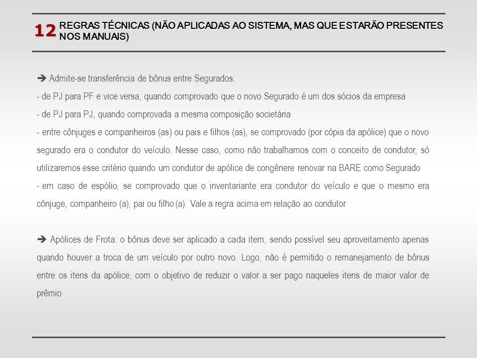 12 REGRAS TÉCNICAS (NÃO APLICADAS AO SISTEMA, MAS QUE ESTARÃO PRESENTES NOS MANUAIS) Admite-se transferência de bônus entre Segurados: - de PJ para PF