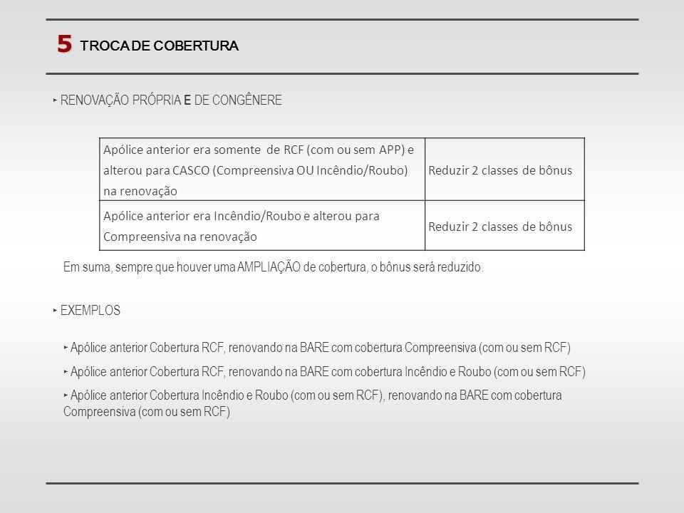 5 TROCA DE COBERTURA Apólice anterior era somente de RCF (com ou sem APP) e alterou para CASCO (Compreensiva OU Incêndio/Roubo) na renovação Reduzir 2