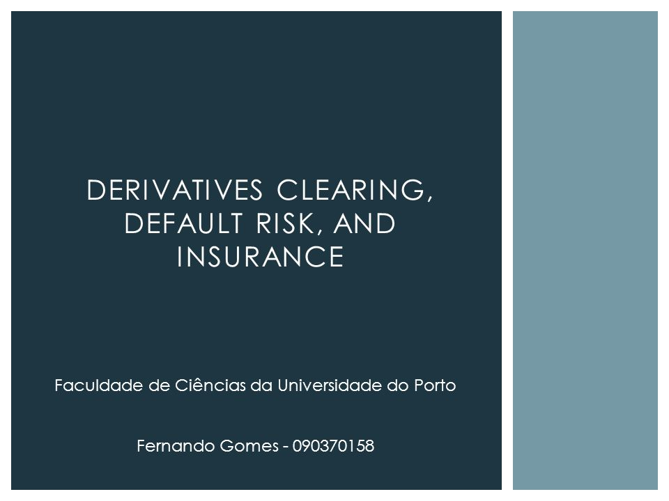 DERIVATIVES CLEARING, DEFAULT RISK, AND INSURANCE Faculdade de Ciências da Universidade do Porto Fernando Gomes - 090370158