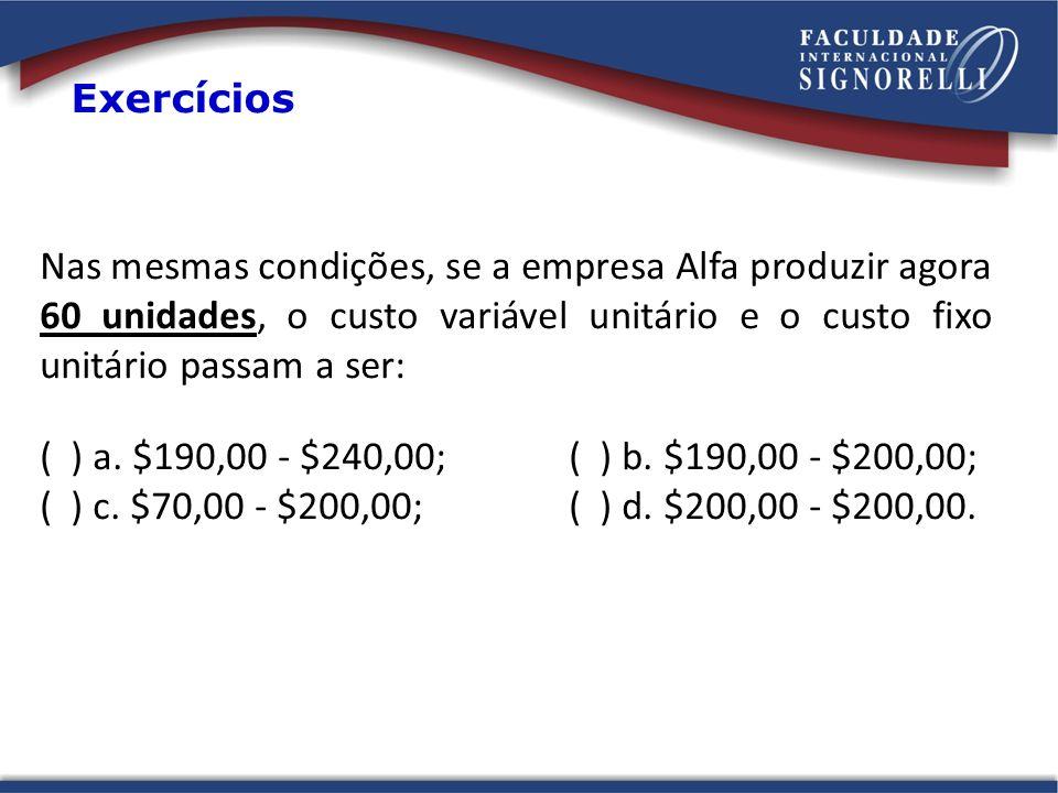 Nas mesmas condições, se a empresa Alfa produzir agora 60 unidades, o custo variável unitário e o custo fixo unitário passam a ser: ( ) a. $190,00 - $