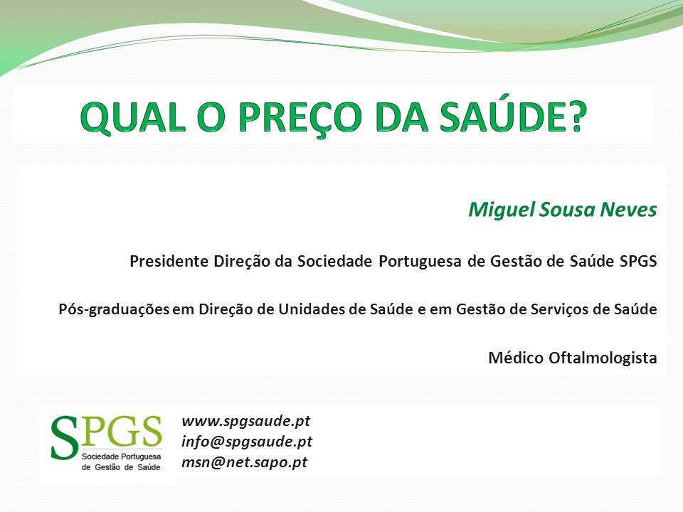 Miguel Sousa Neves Presidente Direção da Sociedade Portuguesa de Gestão de Saúde SPGS Pós-graduações em Direção de Unidades de Saúde e em Gestão de Se