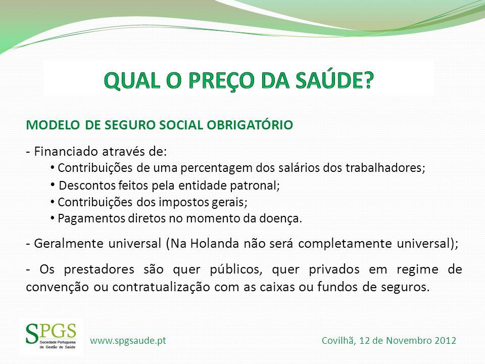 www.spgsaude.pt Covilhã, 12 de Novembro 2012 MODELO DE SEGURO SOCIAL OBRIGATÓRIO - Financiado através de: Contribuições de uma percentagem dos salário